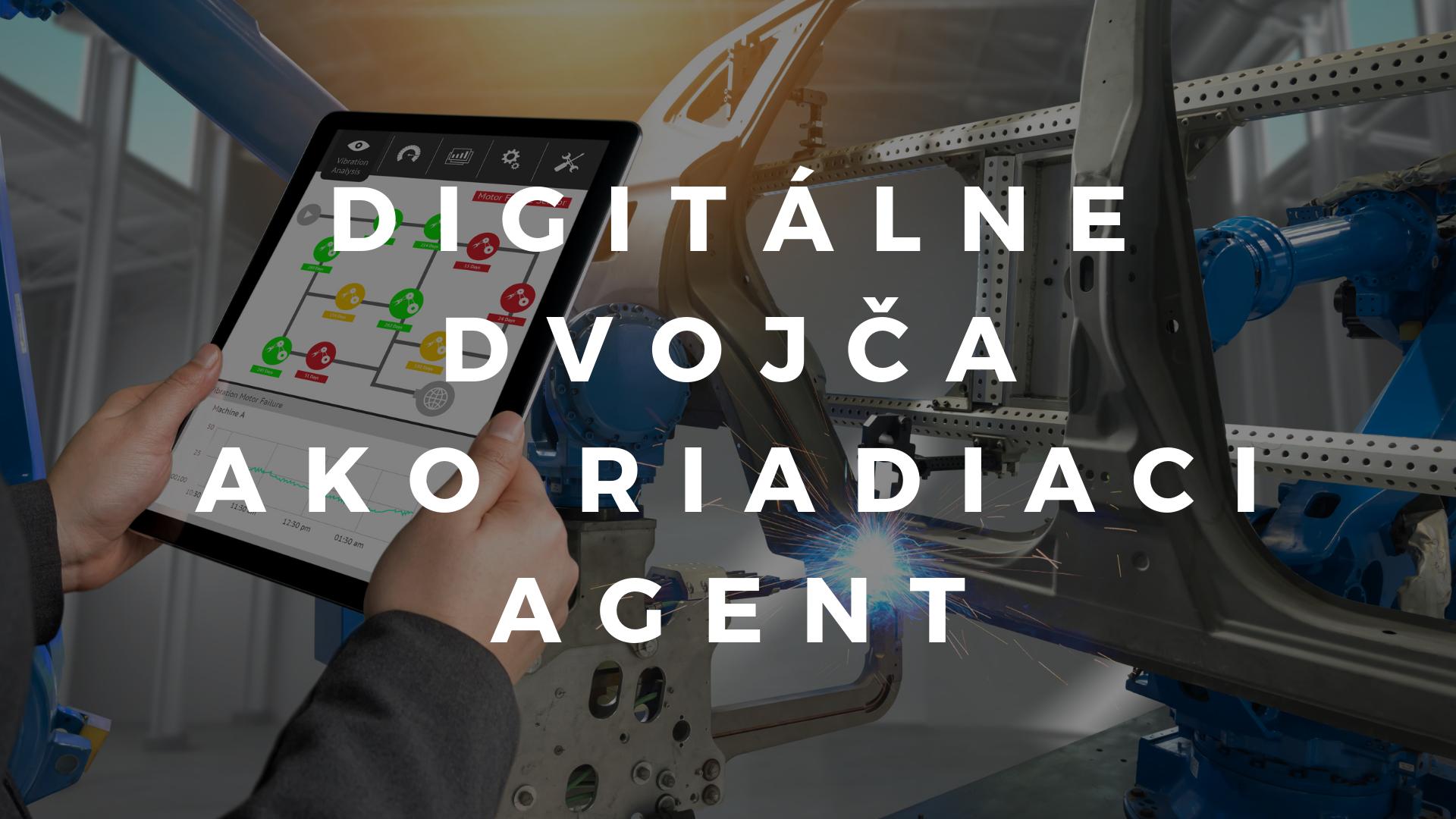 Digitálne dvojča ako riadiaci agent